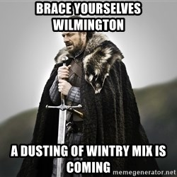 ned stark as the doctor - Brace yourselves Wilmington A dusting of wintry mix is coming