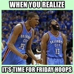 durant harden - when you realize it's time for friday hoops