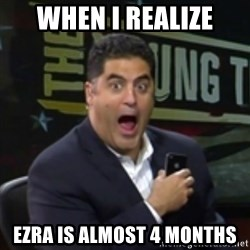 Surprised Cenk - when i realize ezra is almost 4 months