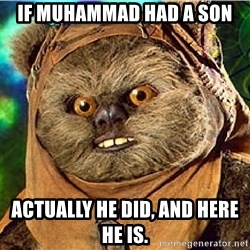 Rape Ewok - if muhammad had a son actually he did, and here he is.