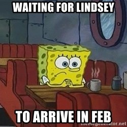 Coffee shop spongebob - Waiting for Lindsey To arrive in Feb
