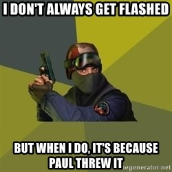 Counter Strike - I don't always get flashed But when I do, it's because Paul threw it