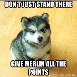 Baby Courage Wolf - Don't just stand there Give Merlin all the points