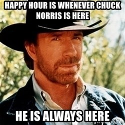 Chuck Norris Pwns - happy hour is whenever chuck norris is here he is always here