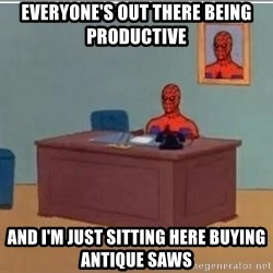Spidermandesk - everyone's out there being productive and I'm just sitting here buying antique saws