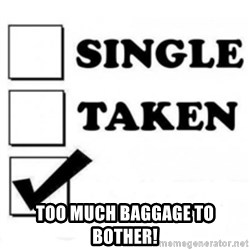 single taken checkbox -  Too much baggage to bother!