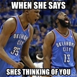 Kd & James Harden - When she says  Shes thinking of you