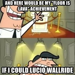 """if i had one doubled - And here would be my """"Floor is Lava"""" Achievement If I could Lucio wallride"""