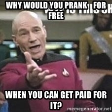 Patrick Stewart WTF - why would you prank    for free when you can get paid for it?