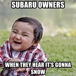 evil asian plotting baby - subaru owners when they hear it's gonna snow