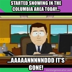 south park it's gone - Started snowing in the Columbia area today... ...aaaaannnnnddd it's gone!
