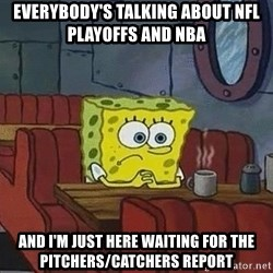 Coffee shop spongebob - Everybody's talking about NFL playoffs and NBA and I'm just here waiting for the pitchers/catchers report