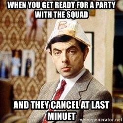 Mr Bean Christmas Hat - When you get ready for a party with the squad and they cancel at last minuet