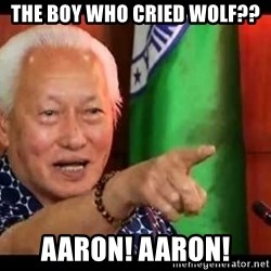 Mayor Lim Meme - The boy who cried wolf?? Aaron! Aaron!