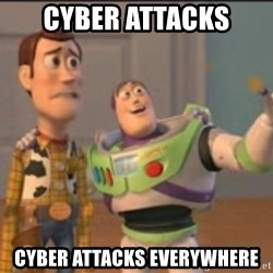 X, X Everywhere  - cyber attacks cyber attacks everywhere