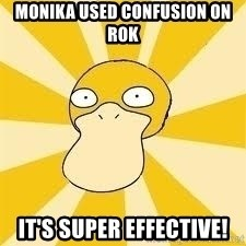 Conspiracy Psyduck - Monika used confusion on Rok It's super effective!