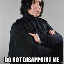 Snape -  Do not disappoint me