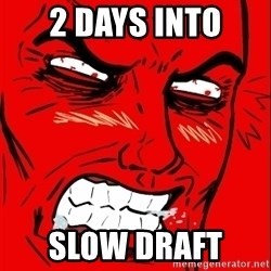 Rage Face - 2 days into Slow draft