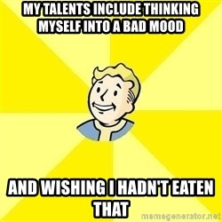 Fallout 3 - My talents include thinking myself into a bad mood  And wishing I hadn't eaten that