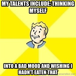 Fallout 3 - My talents include: Thinking myself  Into a bad mood and wishing I hadn't eaten that