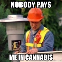 No One Ever Pays Me in Gum - Nobody pays  Me in cannabis