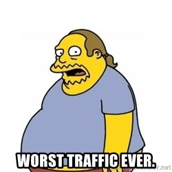 Comic Book Guy Worst Ever -  Worst traffic ever.