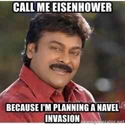 Typical Indian guy - call me eisenhower because i'm planning a navel invasion