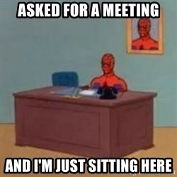 and im just sitting here masterbating - Asked for a meeting and i'm just sitting here
