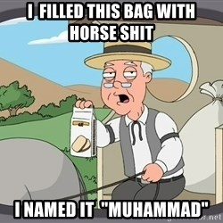 "Family Guy Pepperidge Farm - i  filled this bag with horse shit i named it  ""muhammad"""