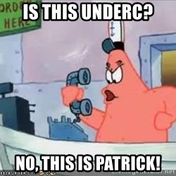 Patrick - Is this underc? No, this is patrick!