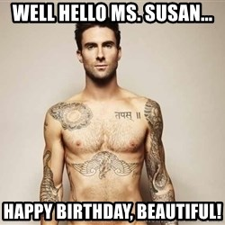 Adam Levine - Well hello Ms. Susan... Happy Birthday, Beautiful!