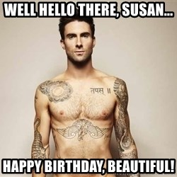 Adam Levine - Well hello there, Susan... Happy Birthday, Beautiful!