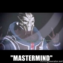 """Ah, Yes, Reapers -  """"Mastermind"""""""