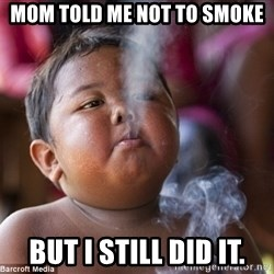 Smoking Baby - Mom told me not to smoke But i still did it.