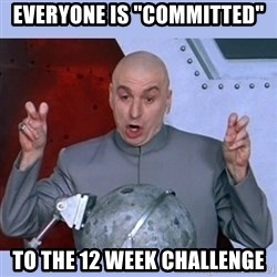 "Dr Evil meme - Everyone is ""committed"" to the 12 week challenge"