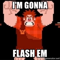 Wreck-It Ralph  - I'm Gonna Flash Em
