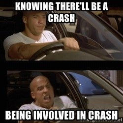 Vin Diesel Car - Knowing there'll be a crash Being involved in crash