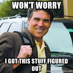 Rick Perry - Won't worry  I got this stuff figured out