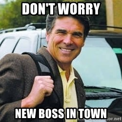 Rick Perry - Don't worry New boss in town