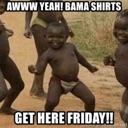 Success African Kid - Awww yeah! Bama shirts Get here Friday!!