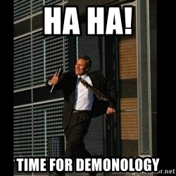 HAHA TIME FOR GUY - HA HA! Time for Demonology