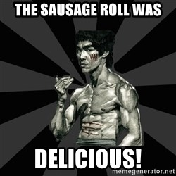 Bruce Lee Figther - The sausage roll was DELICIOUS!