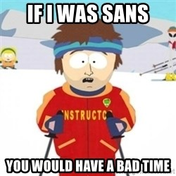 Bad time ski instructor 1 - IF I WAS SANS  YOU WOULD HAVE A BAD TIME