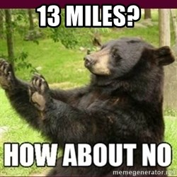 How about no bear - 13 miles?