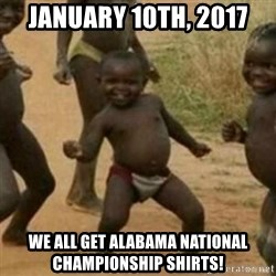 Black Kid - JANUARY 10TH, 2017 WE ALL GET ALABAMA NATIONAL CHAMPIONSHIP SHIRTS!