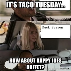 The Rock driving - It's taco Tuesday... How about happy joes buffet?