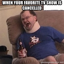 Fuming tourettes guy - When your favorite tv show is cancelled