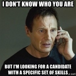taken meme - I don't know who you are but I'm looking for a candidate with a specific set of skills