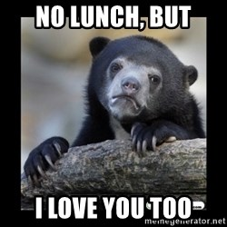 sad bear - no lunch, but i love you too