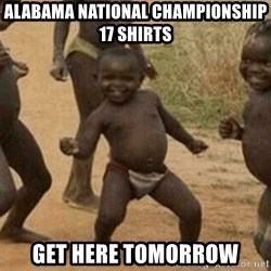 Success African Kid - alabama National championship 17 shirts get here tomorrow